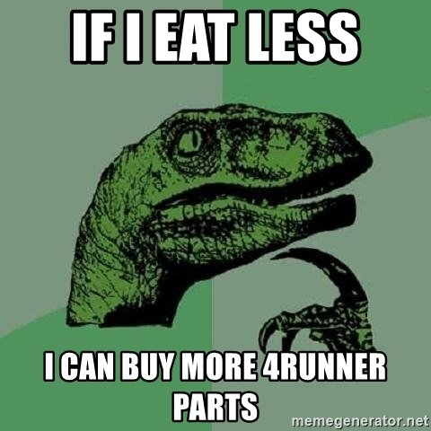 if-i-eat-less-i-can-buy-more-4runner-parts.jpg